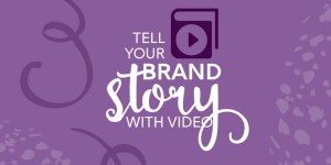 Tell Your Brand Story with Video