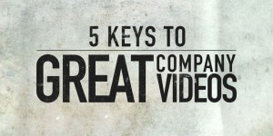 5 Keys to Great Company Videos
