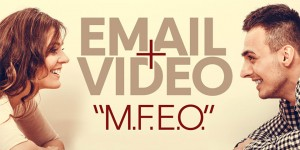 Email Marketing & Video: M.F.E.O.